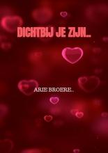 Arie Broere , Dichtbij je zijn..