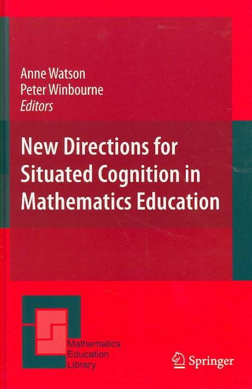 Anne Watson,   Peter Winbourne,New Directions for Situated Cognition in Mathematics Education