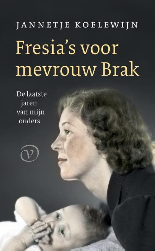 Jannetje Koelewijn,Fresia`s voor mevrouw Brak