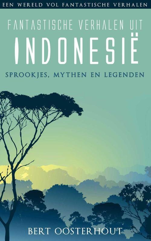 Bert Oosterhout,Fantastische verhalen uit Indonesie