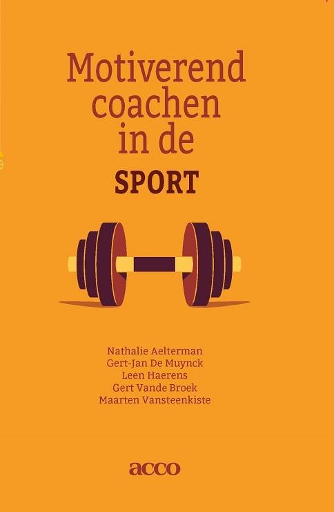 Nathalie Aelterman, Gert-Jan de Muynck, Leen Haerens, Gert vande Broek, Maarten Vansteenkiste,Motiverend coachen in de sport