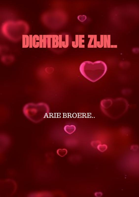 Arie Broere,Dichtbij je zijn..