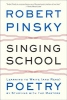 Pinsky, Robert,Singing School - Learning to Write (and Read) Poetry by Studying with the Masters