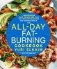 Elkaim, Yuri,The All-Day Fat-Burning Cookbook