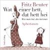 Reuter, Fritz,Wat einer hett, dat hett hei - Was man hat, das hat man