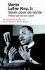<b>Martin Luther  King</b>,Sterk door de liefde