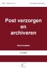 J.H.  Altena,Post verzorgen en archiveren  Praktijkboek
