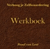 <b>Ruud  Van Lent</b>,Verhoog je zelfwaardering werkboek