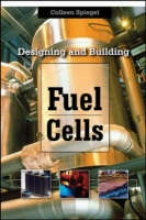 Spiegel, Colleen Designing and Building Fuel Cells