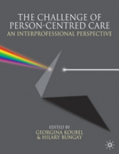 Georgina Koubel,   Hilary Bungay,The Challenge of Person-centred Care