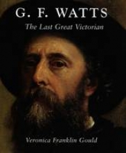 Gould, Veronica G.F Watts - The Last Great Victorian