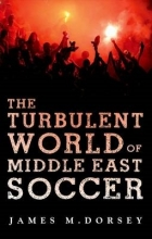Dorsey, James The Turbulent World of Middle East Soccer