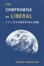 Bernstein, Steven The Compromise of Liberal Environmentalism