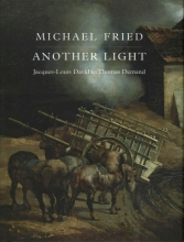 Fried, Michael Another Light - Jacques-Louis David to Thomas Demand