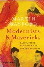 Martin,Gayford Modernists and Mavericks