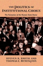 Smith, Steven S. The Politics of Institutional Choice - The Formation of the Russian State Duma
