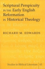 Richard M. Edwards Scriptural Perspicuity in the Early English Reformation in Historical Theology