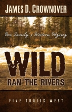 Crownover, James D. Wild Ran the Rivers