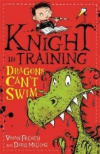 David Melling Vivian French, Knight in Training: Dragons Can`t Swim