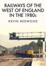 Kevin Redwood Railways of the West of England in the 1980s