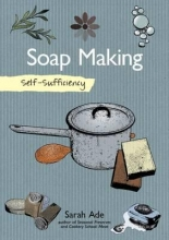 Ade, Sarah Soap Making With Natural Ingredients