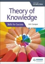 Sprague, John Theory of Knowledge (TOK) for the IB Diploma