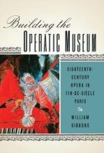 Gibbons, William Building the Operatic Museum