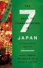 Haru Yamada,   Orlando R. Kelm,   David A. Victor The Seven Keys to Communicating in Japan