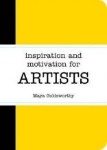 Goldsworthy, Maya Inspiration and Motivation for Artists