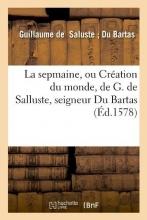 de Saluste Seigneur Du Bartas, Guillaume La Sepmaine, Ou Création Du Monde, de G. de Salluste, Seigneur Du Bartas (Éd.1578)