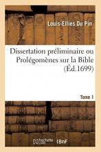 Du Pin, Louis-Ellies Dissertation Préliminaire Ou Prolégomènes Sur La Bible. Tome 1 (Éd.1699)