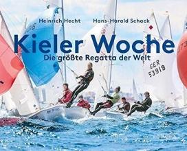 Hans-Harald Hecht  Heinrich    Schack, Kieler Woche - Die Größte Regatta der Welt