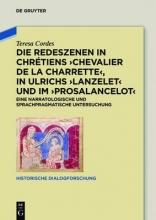 Cordes, Teresa Die Redeszenen in Chrétiens `Chevalier de la Charrete`, in Ulrichs `Lanzelet` und im `Prosalancelot`