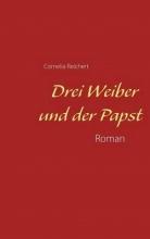 Reichert, Cornelia Drei Weiber und der Papst
