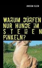 Klein, Joachim Warum dürfen NUR Hunde im Stehen pinkeln?