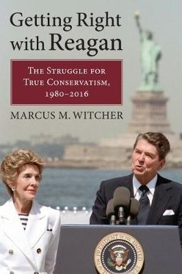 Marcus M. Witcher,Getting Right with Reagan