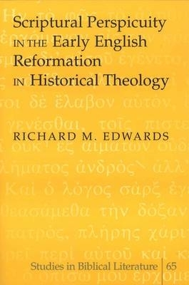 Edwards, Richard M.,Scriptural Perspicuity in the Early English Reformation in Historical Theology