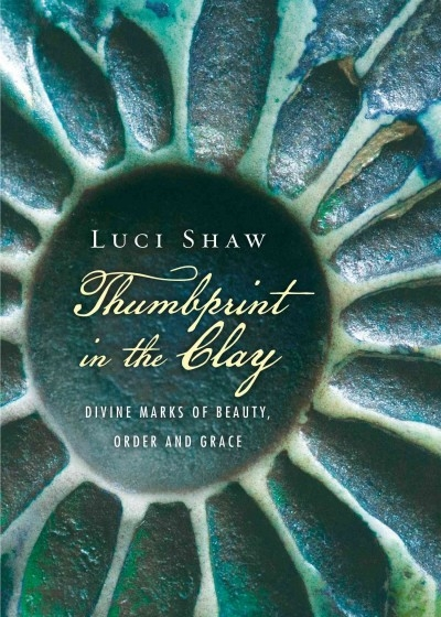 Luci Shaw,Thumbprint in the Clay