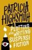 Patricia Highsmith, Plotting and Writing Suspense Fiction