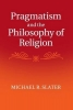 Slater, Michael R., Pragmatism and the Philosophy of Religion