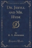 Stevenson, R. L., Dr. Jekyll and Mr. Hyde (Classic Reprint)