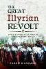 Jason R Abdale, Great Illyrian Revolt