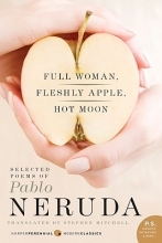Neruda, Pablo Full Woman, Fleshly Apple, Hot Moon