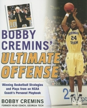 Bobby Cremins Bobby Cremins` Ultimate Offense: Winning Basketball Strategies and Plays from an NCAA Coach`s Personal Playbook