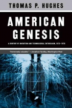 Hughes, Thomas P American Genesis - A Century of Invention and Technological Enthusiasm, 1870-1970