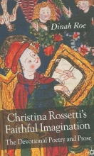 Dinah Roe Christina Rossetti`s Faithful Imagination