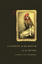 Guerrero, Laurie Ann A Tongue in the Mouth of the Dying
