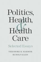 Marmor, Theodore R. Politics, Health and Health Care - Selected Essays