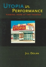 Dolan, Jill Utopia in Performance