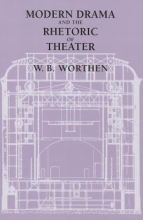 Worthen, W. B. Modern Drama and the Rhetoric of Theater